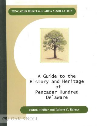A GUIDE TO THE HISTORY AND HERITAGE OF PENCADER HUNDRED, DELAWARE. Judith Pfeiffer, Robert C. Barnes