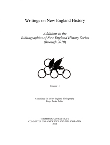 WRITINGS ON NEW ENGLAND HISTORY: ADDITIONS TO THE BIBLIOGRAPHIES OF NEW ENGLAND HISTORY SERIES (THROUGH 2010). Roger Parks.