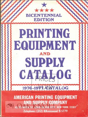 AMERICAN PRINTING EQUIPMENT & SUPPLY CO. 1976-1977 CATALOG. BICENNTENNIAL EDITION. American...