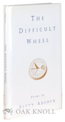 THE DIFFICULT WHEEL: POEMS. Betty Adcock