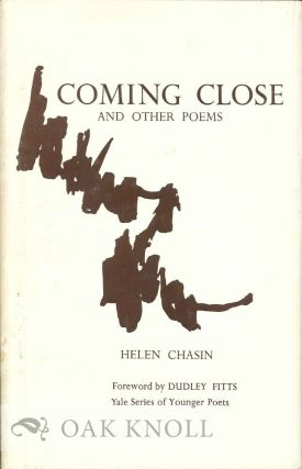 COMING CLOSE AND OTHER POEMS. FOREWORD BY DUDLEY FITTS. Helen Chasin