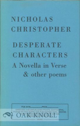 DESPERATE CHARACTERS, A NOVELLA IN VERSE & OTHER POEMS. Nicholas Christopher