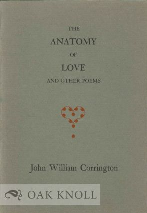 THE ANATOMY OF LOVE & OTHER POEMS. WITH AN INTRODUCTION BY RICHARD WHITTINGTON. John William Corrington.