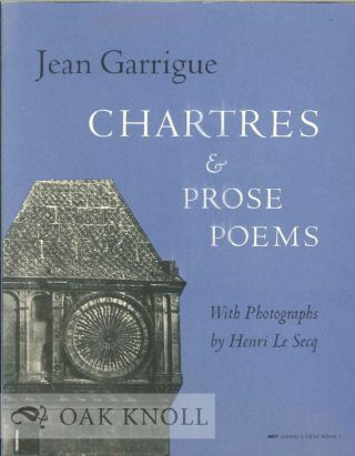 CHARTRES & PROSE POEMS. WITH PHOTOGRAPHS BY HENRI LE SECQ. Jean Garrigue