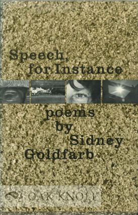 SPEECH, FOR INSTANCE, POEMS. Sidney Goldfarb