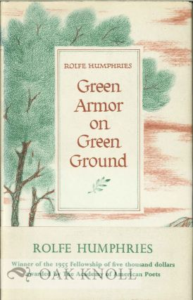 GREEN ARMOR ON GREEN GROUND, POEMS IN THE TWENTY-FOUR OFFICIAL WELSH METERS. Rolfe Humphries