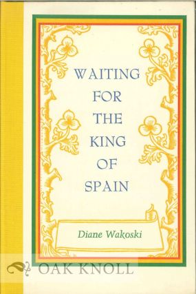 WAITING FOR THE KING OF SPAIN. Diane Wakoski