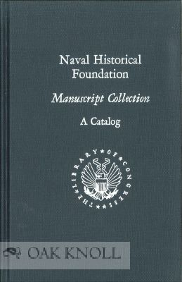 NAVAL HISTORICAL FOUNDATION, A MANUSCRIPT COLLECTION: A CATALOG