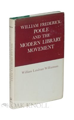 WILLIAM FREDERICK POOLE AND THE MODERN LIBRARY MOVEMENT. William Landram Williamson