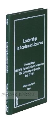 LEADERSHIP IN ACADEMIC LIBRARIES: PROCEEDINGS OF THE W. PORTER KELLAM CONFERENCE, THE UNIVERSITY...