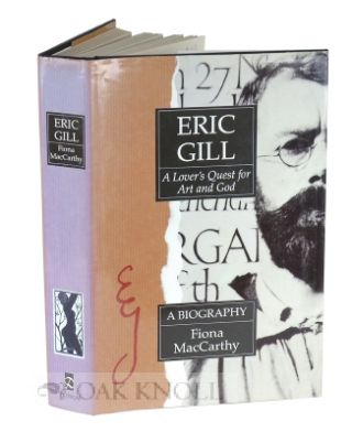 ERIC GILL, A LOVER'S QUEST FOR ART AND GOD. Fiona Maccarthy