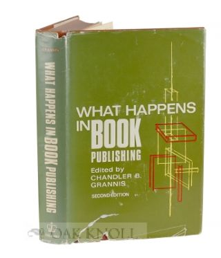 WHAT HAPPENS IN BOOK PUBLISHING. Chandler B. Grannis