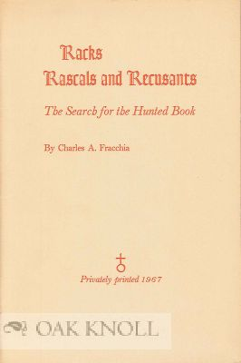 RACKS, RASCALS AND RECUSANTS, THE SEARCH FOR THE HUNTED BOOK. Charles A. Fracchia