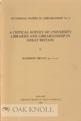 A CRITICAL SURVEY OF UNIVERSITY LIBRARIES AND LIBRARIANSHIP IN GREAT BRITAIN. Harrison Bryan