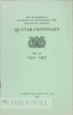 WORSHIPFUL COMPANY OF STATIOINERS AND NEWSPAPER MAKERS QUATER-CENTENARY 1557-1957 (THE