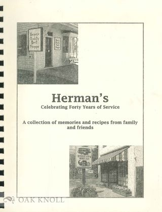 HERMAN'S, CELEBRATING FORTY YEARS OF SERVICE. A COLLECTION OF MEMORIES AND RECIPES FROM FAMILY...