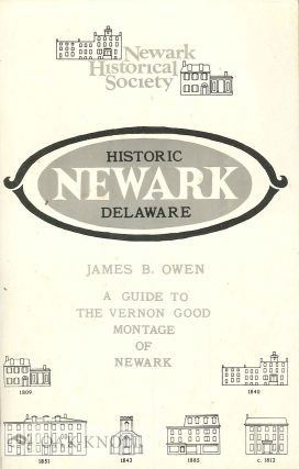HISTORIC NEWARK DELAWARE, A GUIDE TO THE VERNON GOOD MONTAGE OF NEWARK. James B. Owen