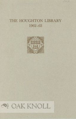 THE HOUGHTON LIBRARY REPORT OF ACCESSIONS FOR THE YEAR 1962-63. William A. Jackson