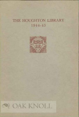 THE HOUGHTON LIBRARY REPORT OF ACCESSIONS FOR THE YEAR 1944-45. William A. Jackson