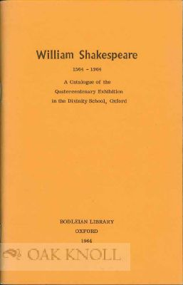 WILLIAM SHAKESPEARE 1564-1964: A CATALOGUE OF THE QUATERCENTENARY EXHIBITION IN THE DIVINITY SCHOOL, OXFORD.