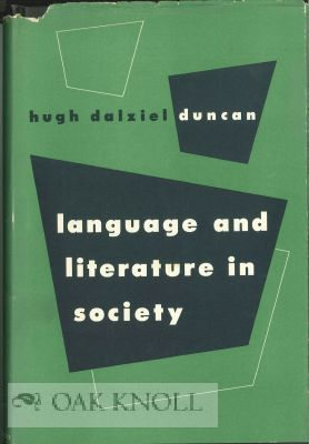 LANGUAGE AND LITERATURE IN SOCIETY. Hugh Dalziel Duncan.