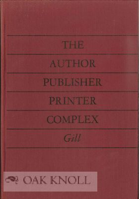 THE AUTHOR PUBLISHER PRINTER COMPLEX. Robert S. Gill