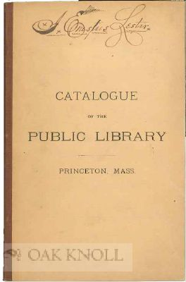 CATALOGUE OF THE PRINCETON PUBLIC LIBRARY IN THE GOODNOW MEMORIAL BUILDING, PRINCETON, MASS.
