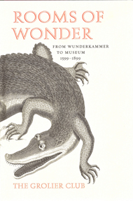 ROOMS OF WONDER: FROM WUNDERKAMMER TO MUSEUM, 1599-1899