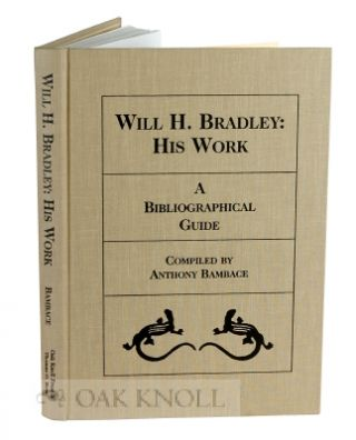 WILL H. BRADLEY: HIS WORK, A BIBLIOGRAPHICAL GUIDE