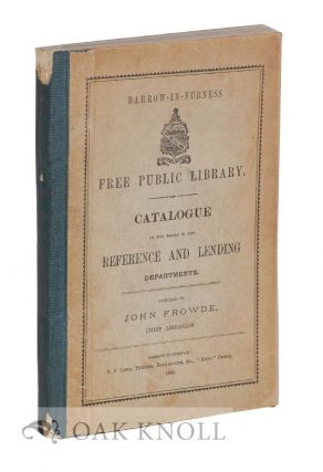 BARROW-IN-FURNESS FREE PUBLIC LIBRARY: CATALOGUE OF THE BOOKS IN THE REFERENCE AND LENDING...