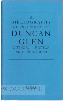 A BIBLIOGRAPHY OF THE WORKS OF DUNCAN GLEN AUTHOR, EDITOR AND PUBLISHER.