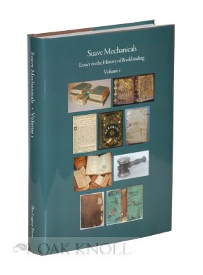 SUAVE MECHANICALS: ESSAYS ON THE HISTORY OF BOOKBINDING, VOLUME 1. Julia Miller