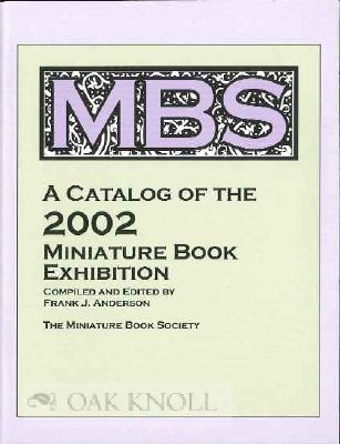 A CATALOG OF THE 2002 MINIATURE BOOK EXHIBITION. Frank J. Anderson, compiler.