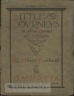 LITTLE JOURNEYS TO THE HOMES OF GREAT TEACHERS. HYPATIA. VOL. 23, NO.4. Elbert Hubbard.