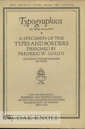 TYPOGRAPHICA: THE VILLAGE LETTER FOUNDERY & THE VILLAGE TYPES. A SPECIMEN OF THE TYPES & BORDERS CAST & FOR SALE BY FREDERIC & BERTHA GOUDY.