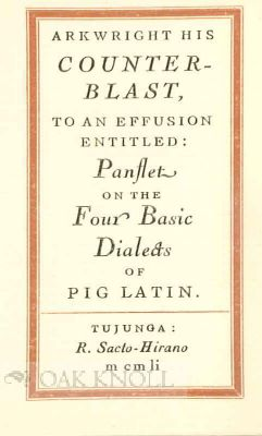 ARKWRIGHT HIS COUNTERBLAST TO AN EFFUSION ENTITLED: PANFLET ON THE FOUR BASIC DIALECTS OF PIG-LATIN.