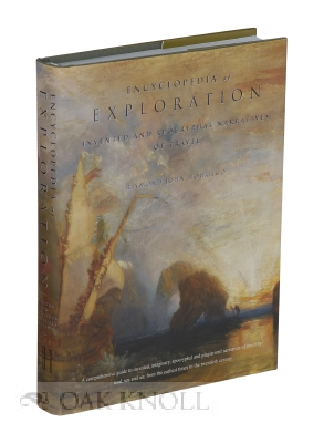 ENCYCLOPEDIA OF EXPLORATION, INVENTED AND APOCRYPHAL NARRATIVES OF TRAVEL. Raymond John Howgego