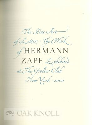 THE FINE ART OF LETTERS. THE WORK OF HERMANN ZAPF EXHIBITED AT THE GROLIER CLUB.