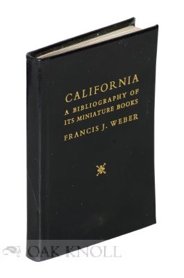 CALIFORNIA: A BIBLIOGRAPHY OF ITS MINIATURE BOOKS. Francis J. Weber