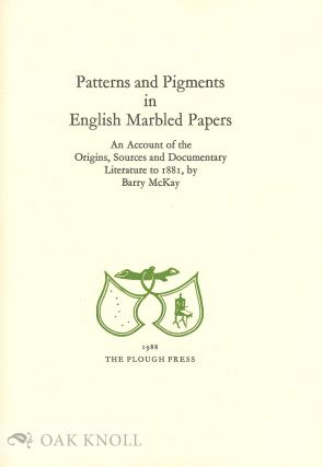 PATTERNS AND PIGMENTS IN ENGLISH MARBLED PAPER - AN ACCOUNT OF THE ORIGINS, SOURCES AND DOCUMENTARY LITERATURE TO 1881.