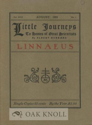 LITTLE JOURNEYS TO THE HOMES OF GREAT SCIENTISTS: LINNAEUS. Elbert Hubbard