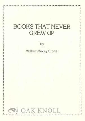 BOOKS THAT NEVER GREW UP. Wilbur Macey Stone
