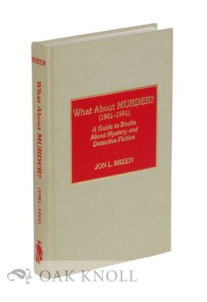 WHAT ABOUT MURDER? 1981-1991, A GUIDE TO BOOKS ABOUT MYSTERY AND DETECTIVE FICTION. Jon L. Breen.