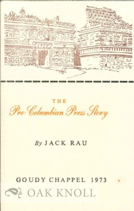 THE PRE-COLUMBIAN PRESS STORY. Jack Rau