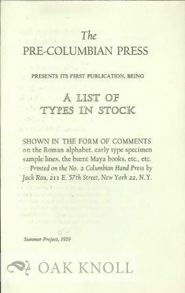 THE PRE-COLUMBIAN PRESS PRESENTS ITS FIRST PUBLICATION, BEING A LIST OF TYPES IN STOCK