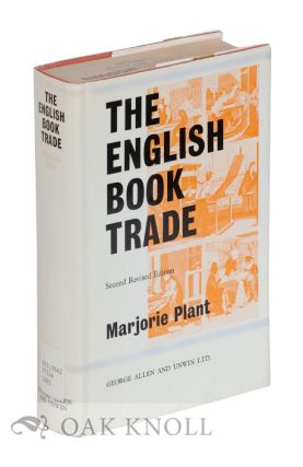THE ENGLISH BOOK TRADE, AN ECONOMIC HISTORY OF THE MAKING AND SALE OF BOOKS. Marjorie Plant