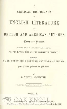 CRITICAL DICTIONARY OF ENGLISH LITERATURE AND BRITISH AND AMERICAN AUTHORS, LIVING AND DECEASED, FROM THE EARLIEST ACCOUNTS TO THE MIDDLE OF THE NINETEENTH CENTURY. Containing Thirty Thousand Biographies and Literary Notices... With A SUPPLEMENT TO ALLIBONE