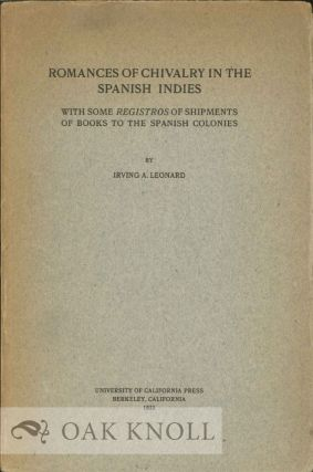 ROMANCES OF CHIVALRY IN THE SPANISH INDIES WITH SOME REGISTROS OF SHIPMENTS OF BOOKS TO THE...