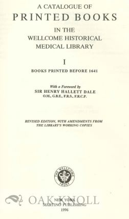CATALOGUE OF PRINTED BOOKS IN THE WELLCOME HISTORICAL MEDICAL LIBRARY. BOOKS PRINTED FROM 1641 TO 1850.