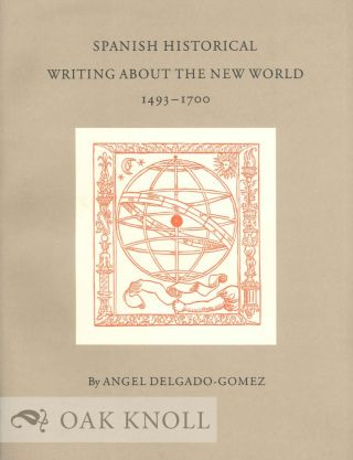 SPANISH HISTORICAL WRITING ABOUT THE NEW WORLD. Angel Delgado-Gomez